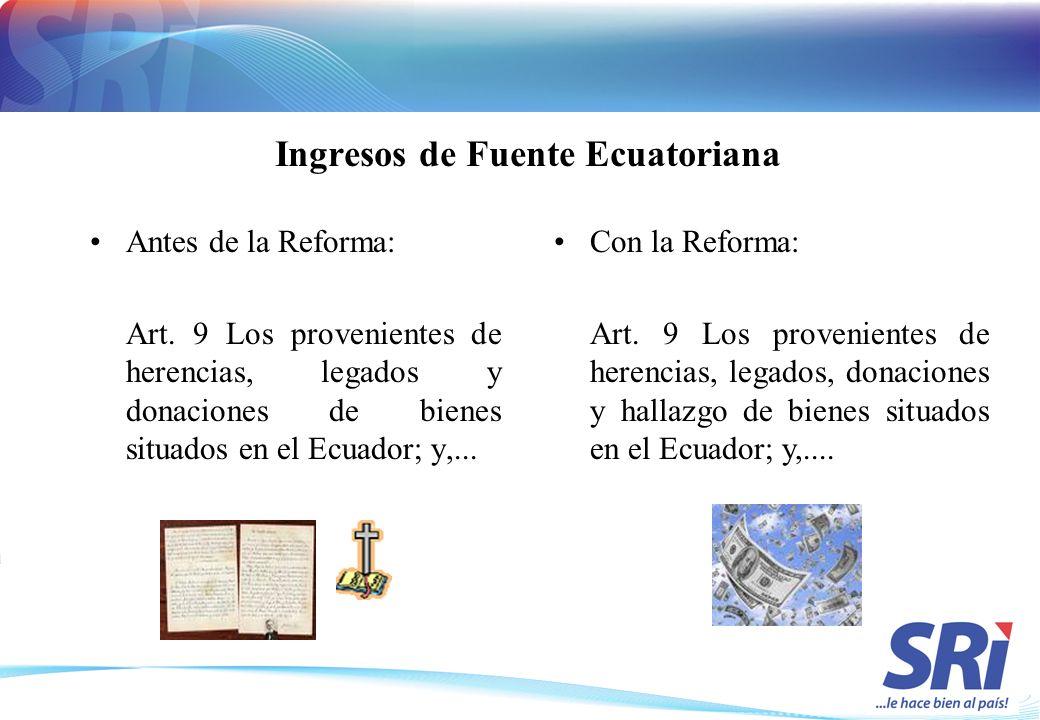 Ingresos de Fuente Ecuatoriana Antes de la Reforma: Art. 9 Los provenientes de herencias, legados y donaciones de bienes situados en el Ecuador; y,...