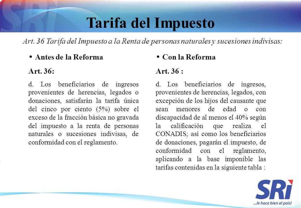 Tarifa del Impuesto Antes de la Reforma Art. 36: d. Los beneficiarios de ingresos provenientes de herencias, legados o donaciones, satisfarán la tarif