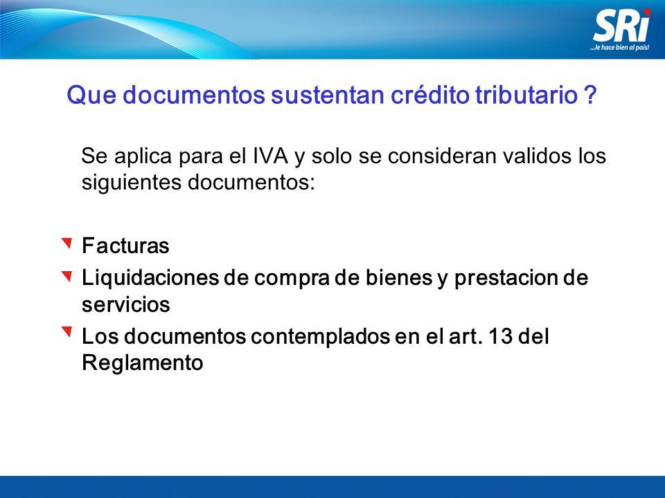 Que documentos sustentan crédito tributario ? Se aplica para el IVA y solo se consideran validos los siguientes documentos: Facturas Liquidaciones de