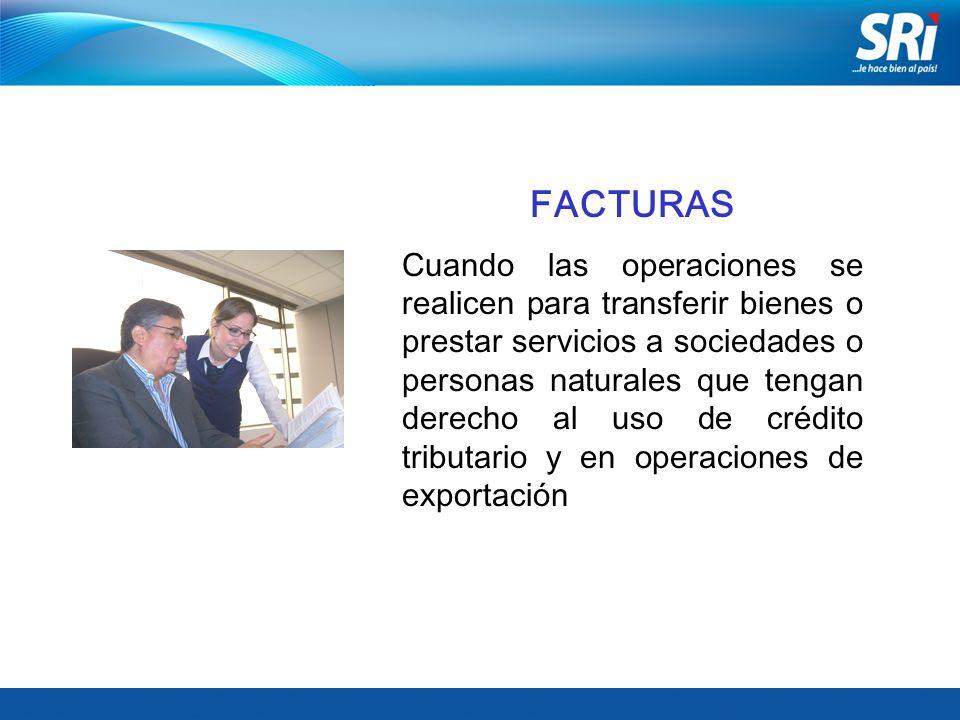 FACTURAS Cuando las operaciones se realicen para transferir bienes o prestar servicios a sociedades o personas naturales que tengan derecho al uso de