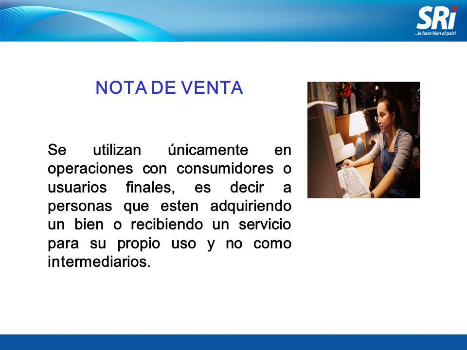 NOTA DE VENTA Se utilizan únicamente en operaciones con consumidores o usuarios finales, es decir a personas que esten adquiriendo un bien o recibiend
