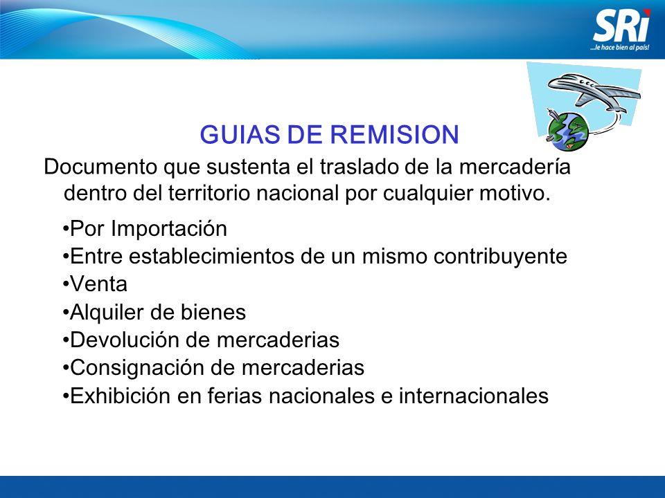 GUIAS DE REMISION Documento que sustenta el traslado de la mercadería dentro del territorio nacional por cualquier motivo. Por Importación Entre estab