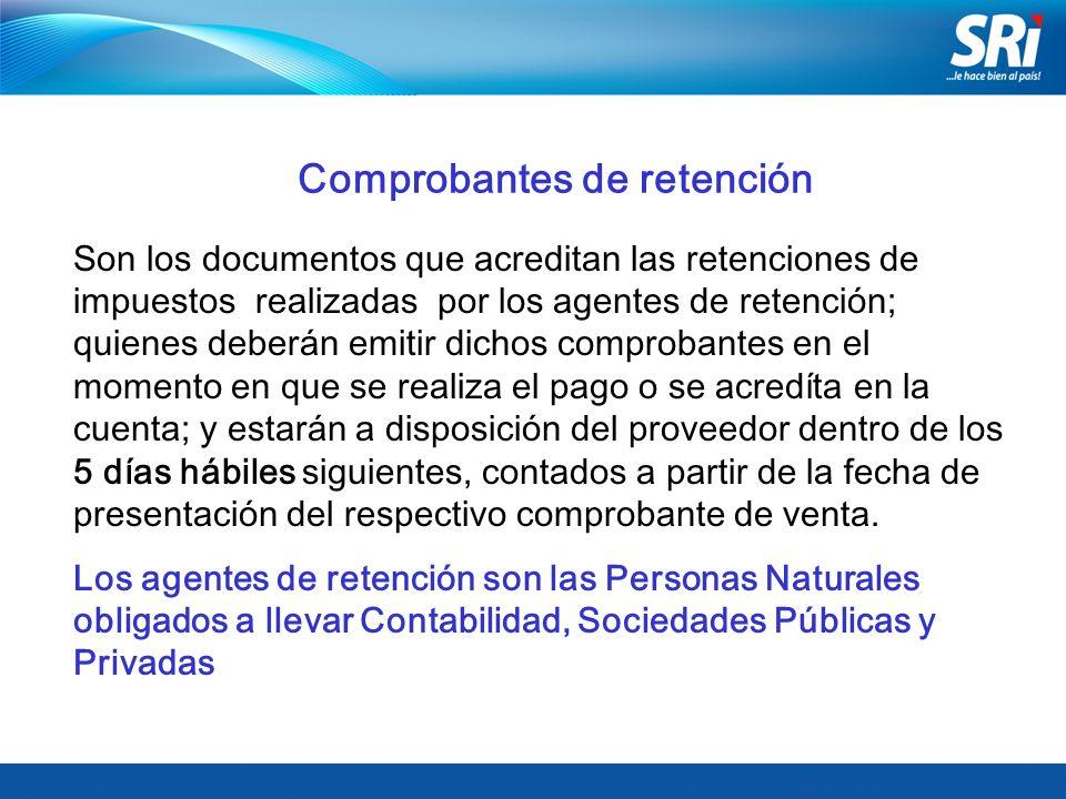 Comprobantes de retención Son los documentos que acreditan las retenciones de impuestos realizadas por los agentes de retención; quienes deberán emiti