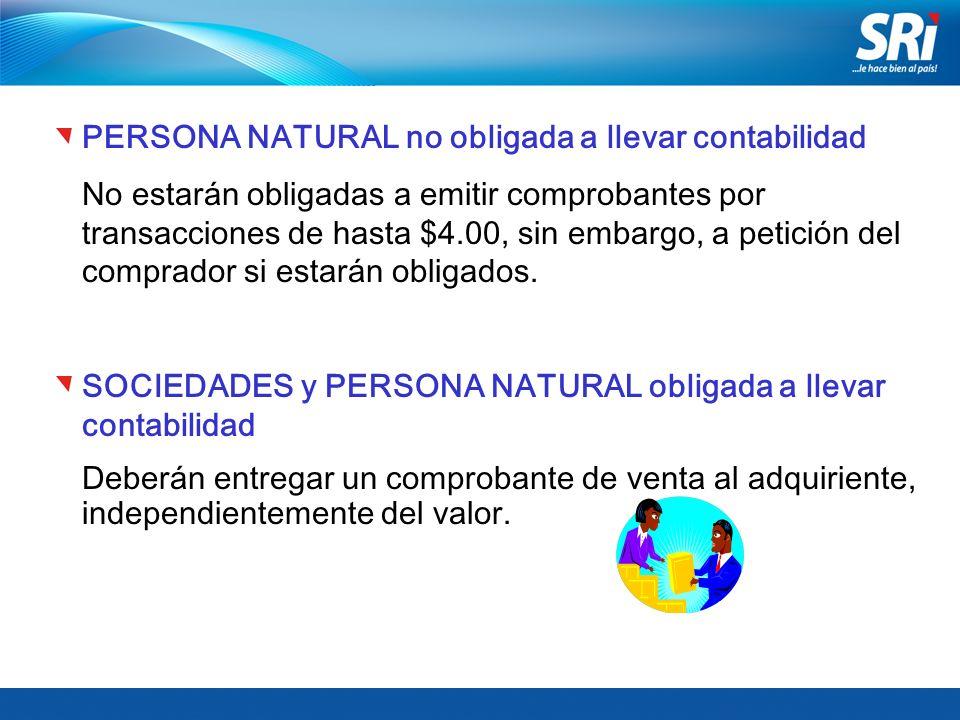 PERSONA NATURAL no obligada a llevar contabilidad No estarán obligadas a emitir comprobantes por transacciones de hasta $4.00, sin embargo, a petición