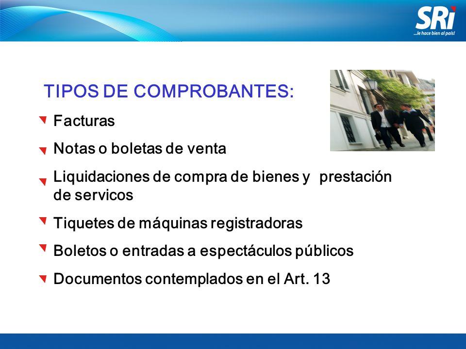TIPOS DE COMPROBANTES: Facturas Notas o boletas de venta Liquidaciones de compra de bienes y prestación de servicos Tiquetes de máquinas registradoras