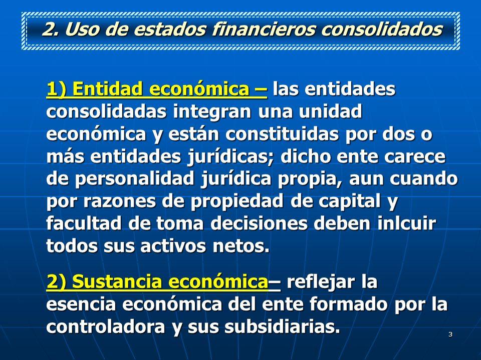 3 2. Uso de estados financieros consolidados 1) Entidad económica – las entidades consolidadas integran una unidad económica y están constituidas por