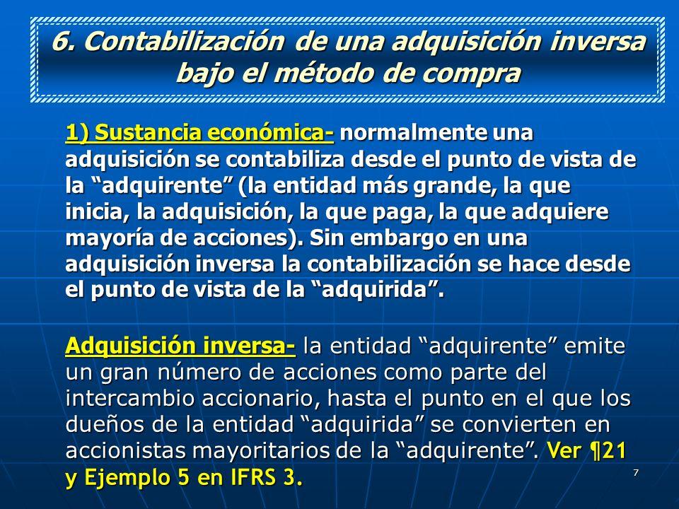 7 6. Contabilización de una adquisición inversa bajo el método de compra 1) Sustancia económica- normalmente una adquisición se contabiliza desde el p