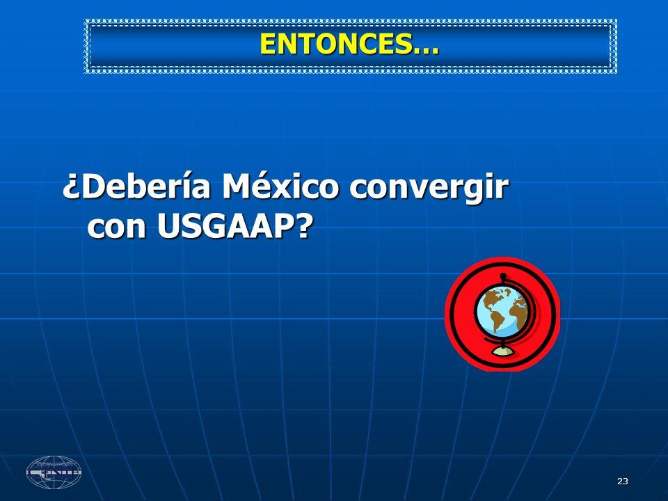 23 ¿Debería México convergir con USGAAP? ENTONCES…