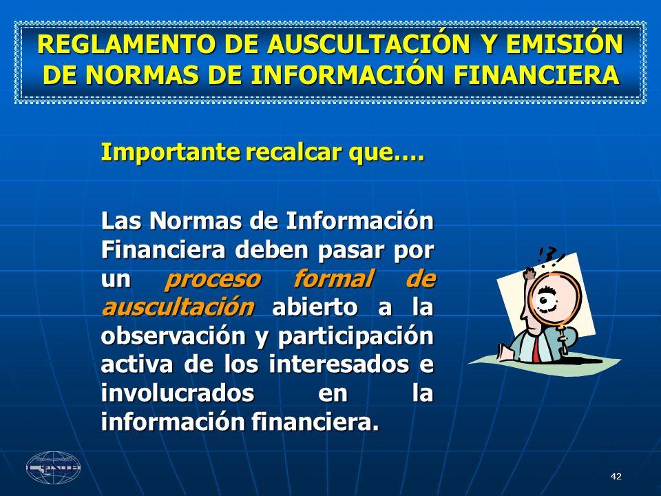 42 Importante recalcar que…. Las Normas de Información Financiera deben pasar por un proceso formal de auscultación abierto a la observación y partici