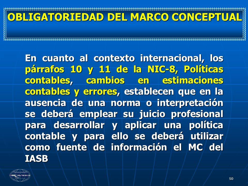 50 En cuanto al contexto internacional, los párrafos 10 y 11 de la NIC-8, Políticas contables, cambios en estimaciones contables y errores, establecen
