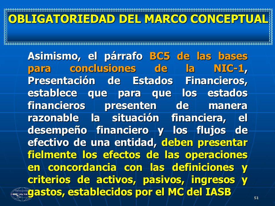 51 Asimismo, el párrafo BC5 de las bases para conclusiones de la NIC-1, Presentación de Estados Financieros, establece que para que los estados financ
