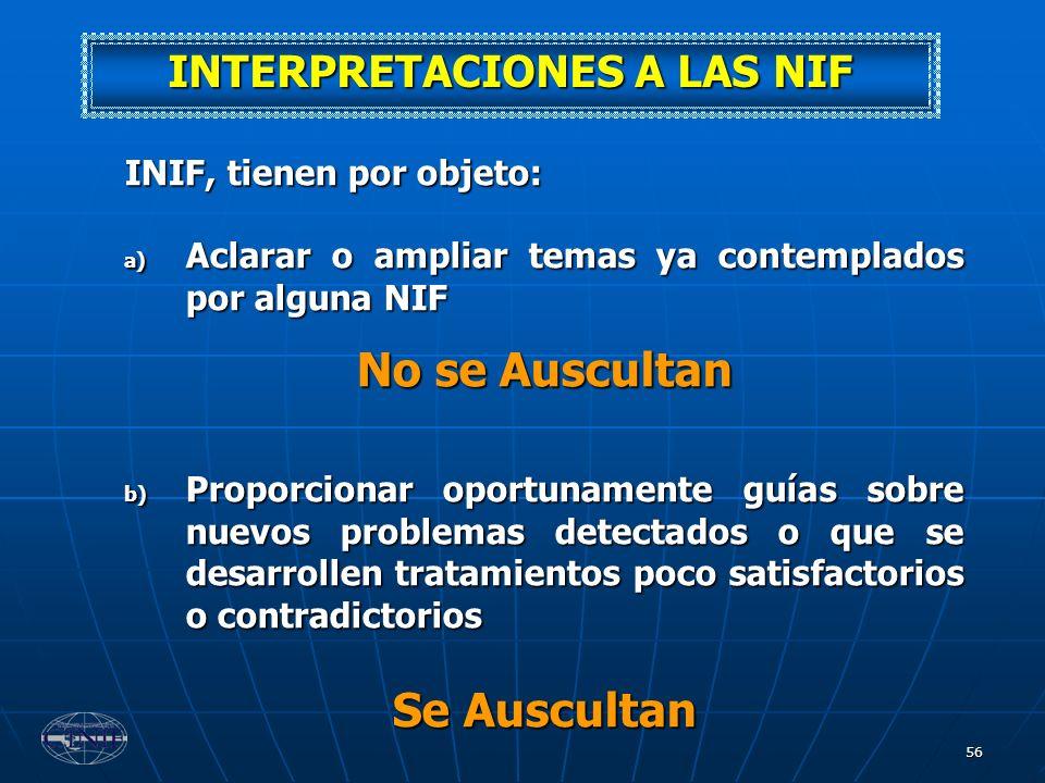 56 INIF, tienen por objeto: a) Aclarar o ampliar temas ya contemplados por alguna NIF No se Auscultan b) Proporcionar oportunamente guías sobre nuevos