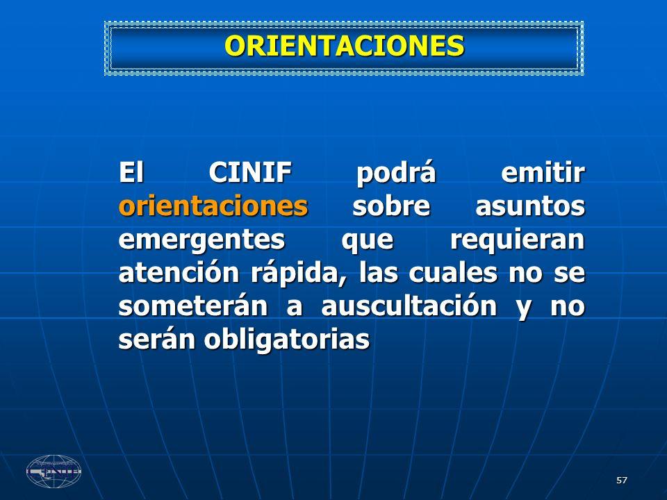 57 El CINIF podrá emitir orientaciones sobre asuntos emergentes que requieran atención rápida, las cuales no se someterán a auscultación y no serán ob