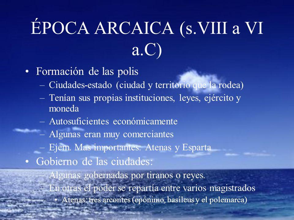 ÉPOCA ARCAICA (s.VIII a VI a.C) Formación de las polis –Ciudades-estado (ciudad y territorio que la rodea) –Tenían sus propias instituciones, leyes, e