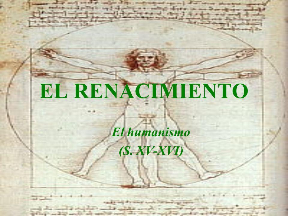 EL RENACIMIENTO El humanismo (S. XV-XVI)