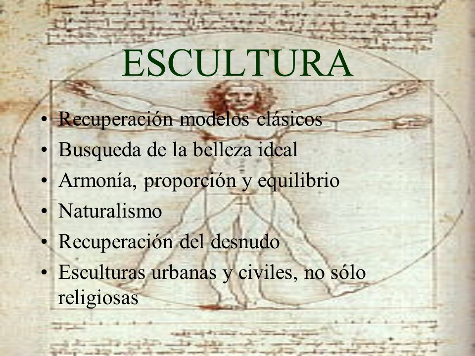 ESCULTURA Recuperación modelos clásicos Busqueda de la belleza ideal Armonía, proporción y equilibrio Naturalismo Recuperación del desnudo Esculturas