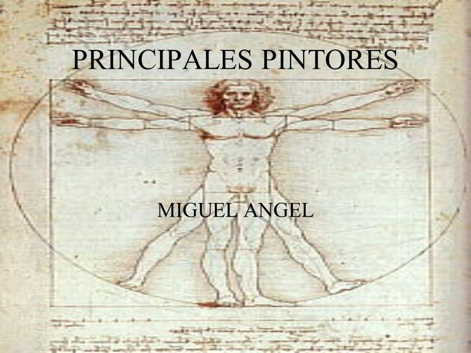 PRINCIPALES PINTORES MIGUEL ANGEL