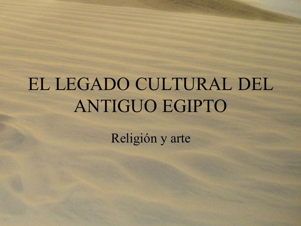 EL LEGADO CULTURAL DEL ANTIGUO EGIPTO Religión y arte