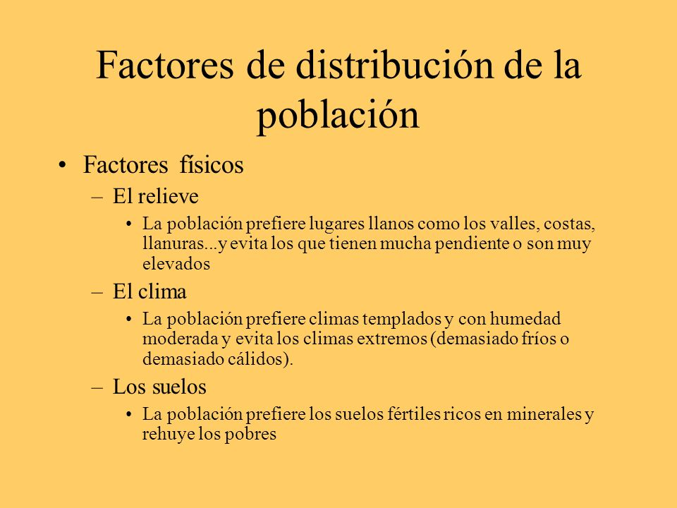 Factores de distribución de la población Factores físicos –El relieve La población prefiere lugares llanos como los valles, costas, llanuras...y evita