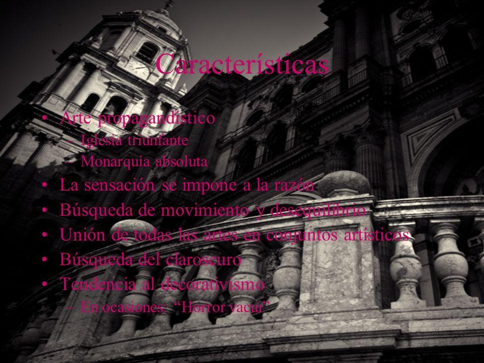 Características Arte propagandístico –Iglesia triunfante –Monarquía absoluta La sensación se impone a la razón Búsqueda de movimiento y desequilibrio