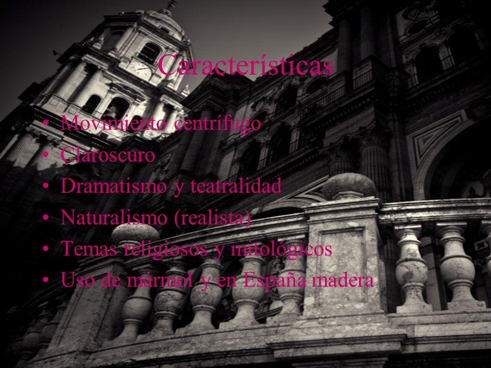 Características Movimiento centrífugo Claroscuro Dramatismo y teatralidad Naturalismo (realista) Temas religiosos y mitológicos Uso de mármol y en Esp