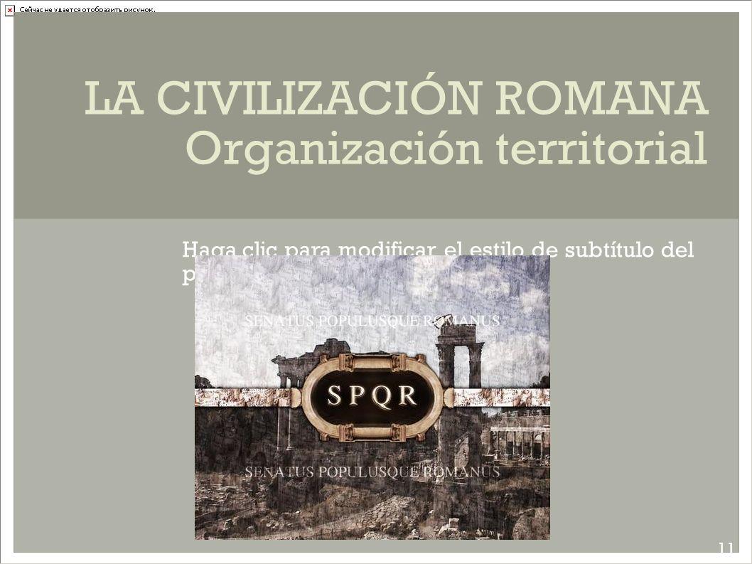 Haga clic para modificar el estilo de subtítulo del patrón LA CIVILIZACIÓN ROMANA Organización territorial 11