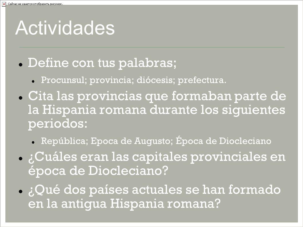Actividades Define con tus palabras; Procunsul; provincia; diócesis; prefectura. Cita las provincias que formaban parte de la Hispania romana durante