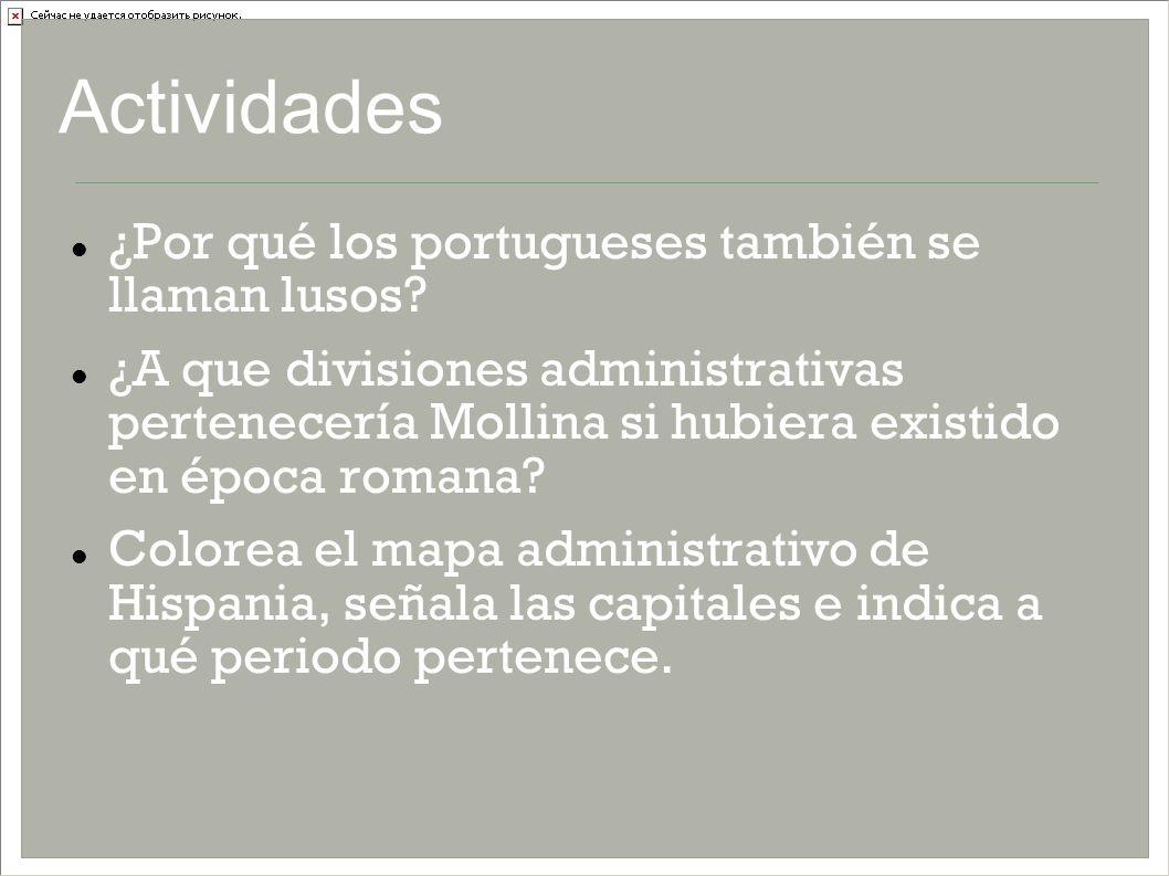 Actividades ¿Por qué los portugueses también se llaman lusos? ¿A que divisiones administrativas pertenecería Mollina si hubiera existido en época roma