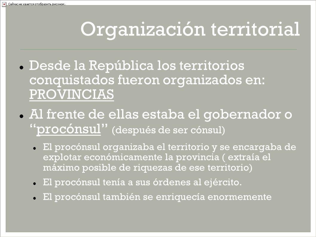 Organización territorial Desde la República los territorios conquistados fueron organizados en: PROVINCIAS Al frente de ellas estaba el gobernador opr