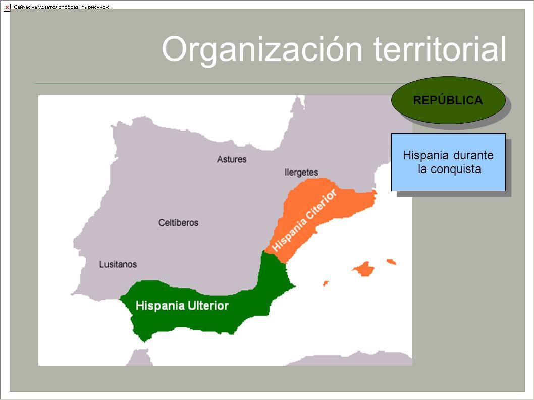 Organización territorial Hispania durante la conquista Hispania durante la conquista REPÚBLICA