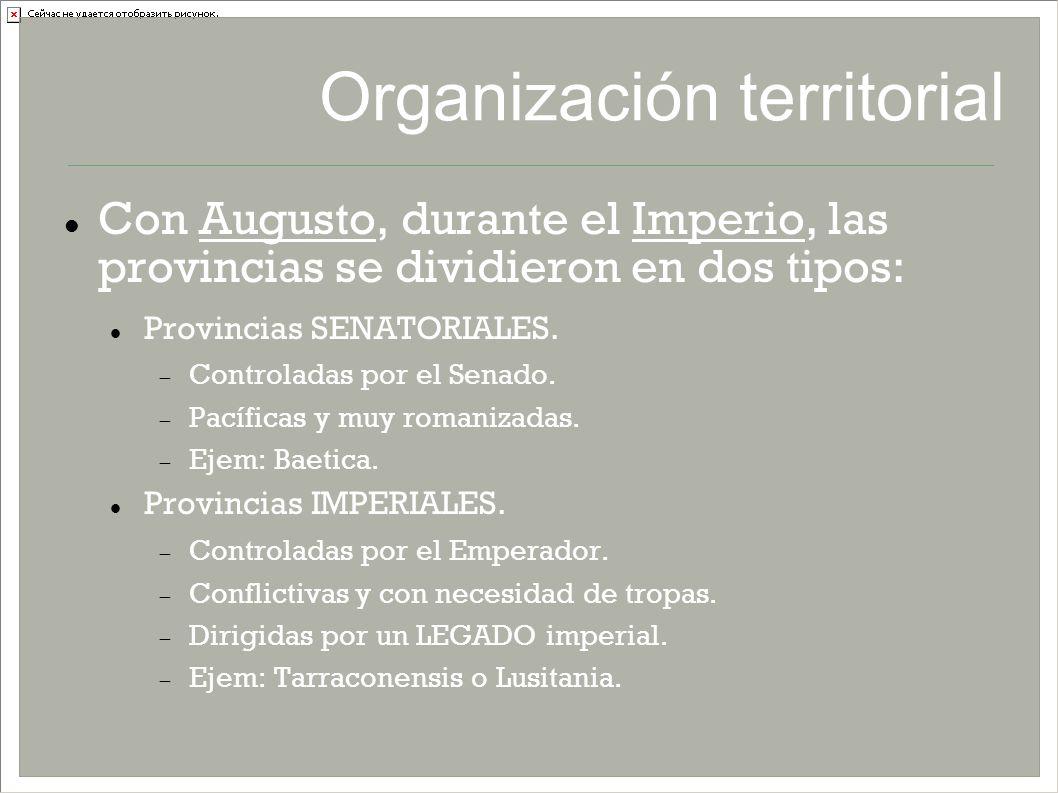 Organización territorial Con Augusto, durante el Imperio, las provincias se dividieron en dos tipos: Provincias SENATORIALES. Controladas por el Senad