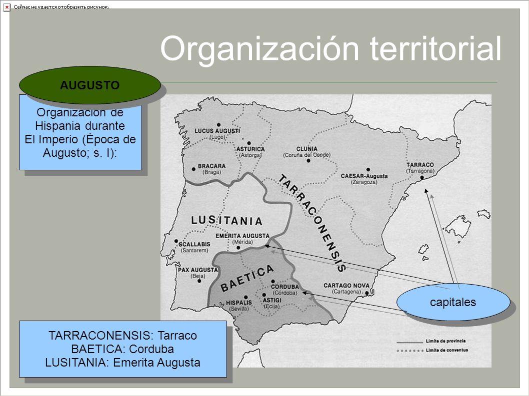 Organización territorial Organización de Hispania durante El Imperio (Época de Augusto; s. I): Organización de Hispania durante El Imperio (Época de A