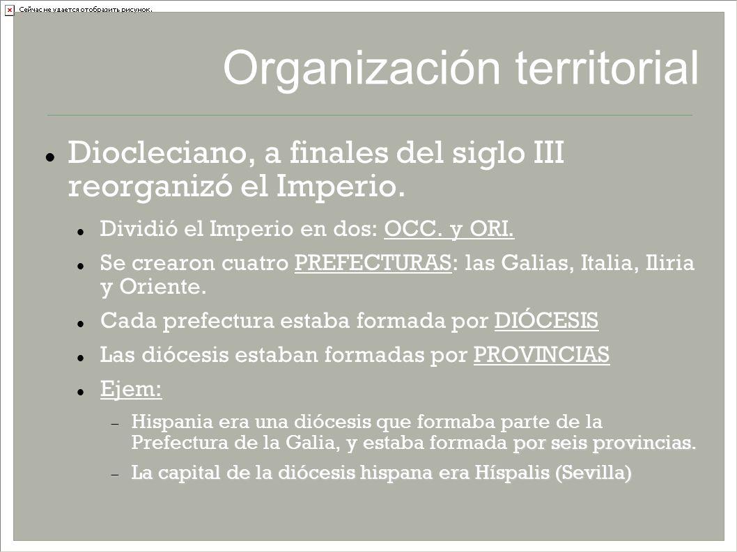 Organización territorial Diocleciano, a finales del siglo III reorganizó el Imperio. Dividió el Imperio en dos: OCC. y ORI. Se crearon cuatro PREFECTU