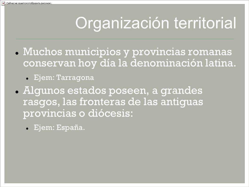 Organización territorial Muchos municipios y provincias romanas conservan hoy día la denominación latina. Ejem: Tarragona Algunos estados poseen, a gr
