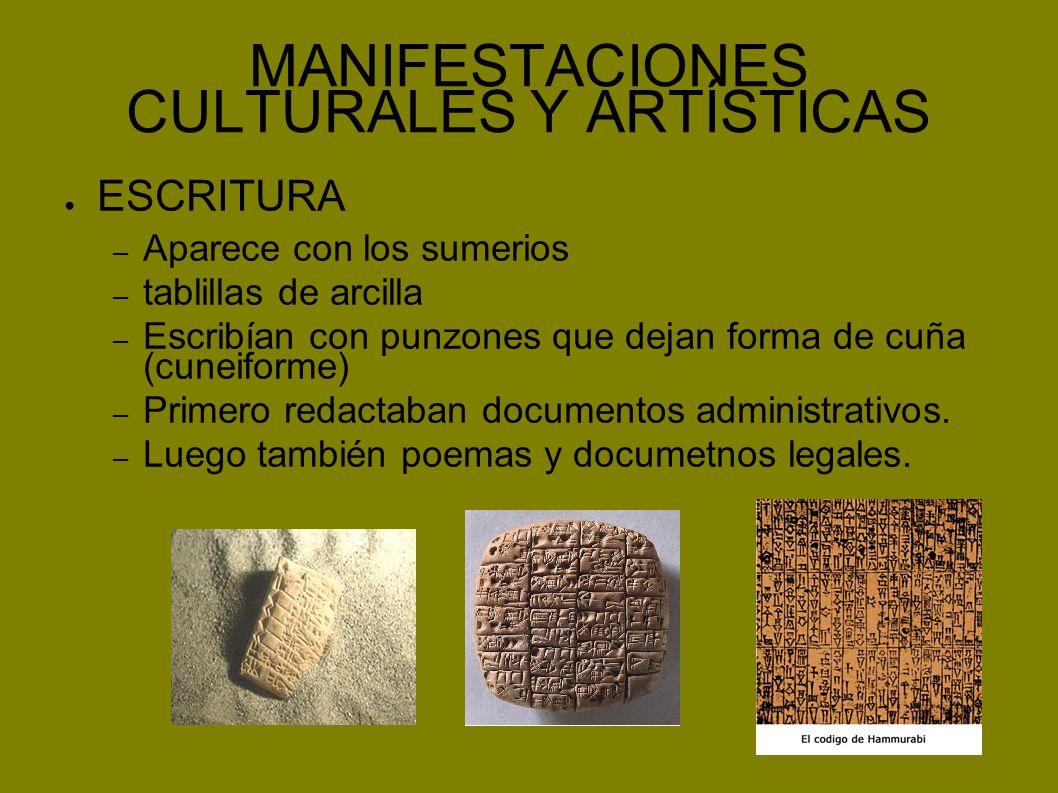 MANIFESTACIONES CULTURALES Y ARTÍSTICAS ESCRITURA – Aparece con los sumerios – tablillas de arcilla – Escribían con punzones que dejan forma de cuña (