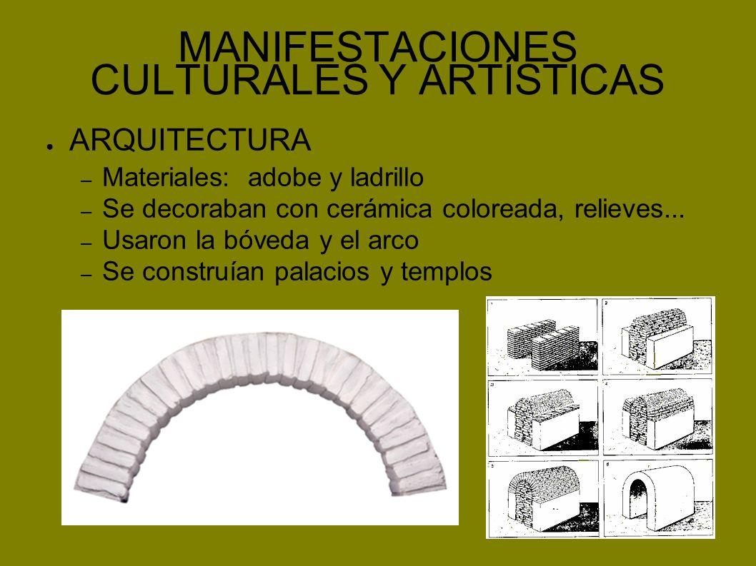 MANIFESTACIONES CULTURALES Y ARTÍSTICAS ARQUITECTURA – Materiales: adobe y ladrillo – Se decoraban con cerámica coloreada, relieves... – Usaron la bóv