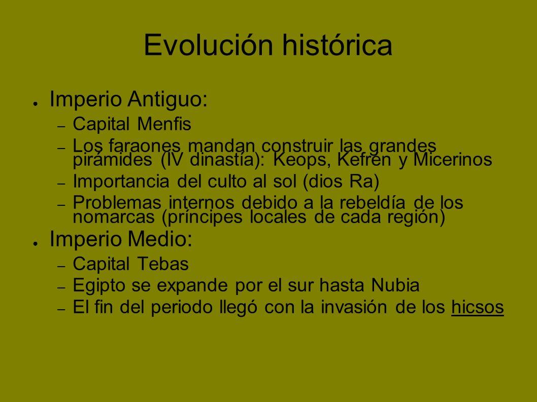 Evolución histórica Imperio Antiguo: – Capital Menfis – Los faraones mandan construir las grandes pirámides (IV dinastía): Keops, Kefrén y Micerinos –