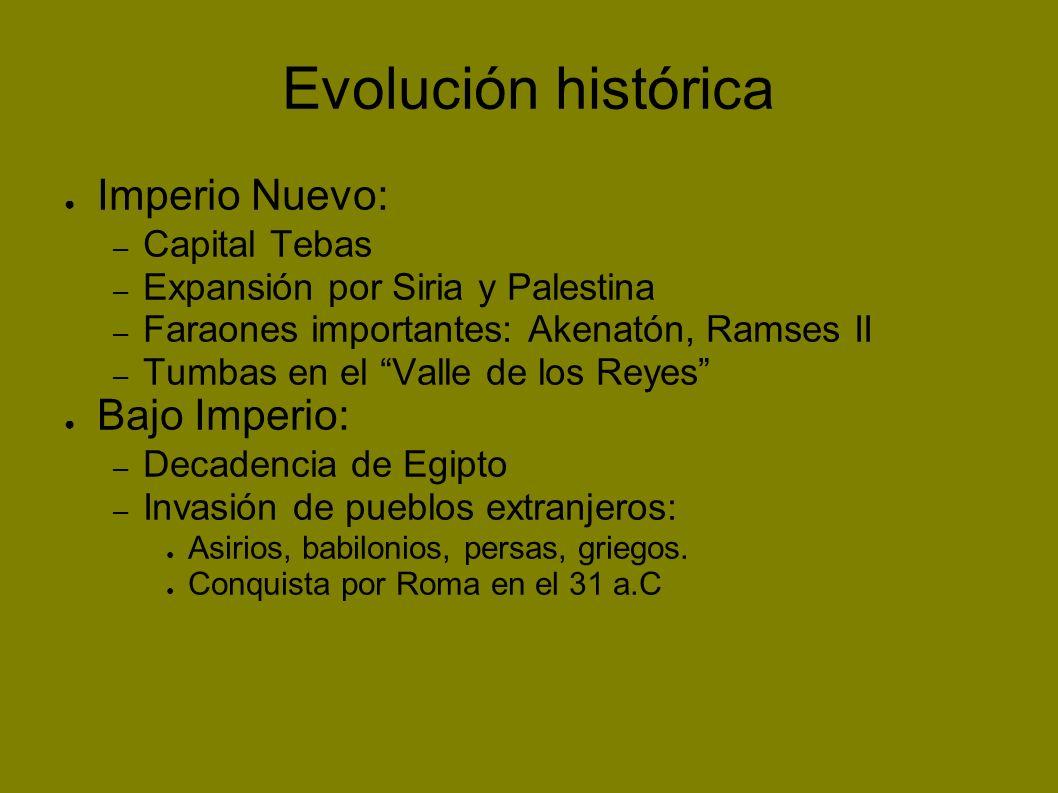 Evolución histórica Imperio Nuevo: – Capital Tebas – Expansión por Siria y Palestina – Faraones importantes: Akenatón, Ramses II – Tumbas en el Valle