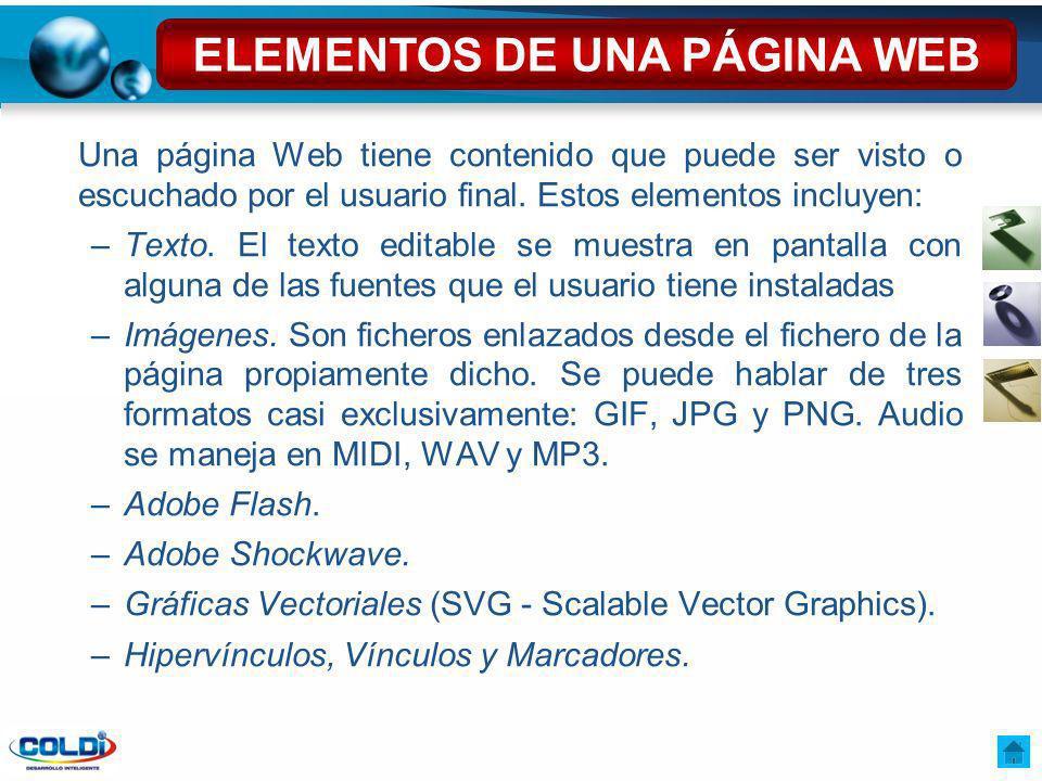 Una página Web tiene contenido que puede ser visto o escuchado por el usuario final. Estos elementos incluyen: –Texto. El texto editable se muestra en