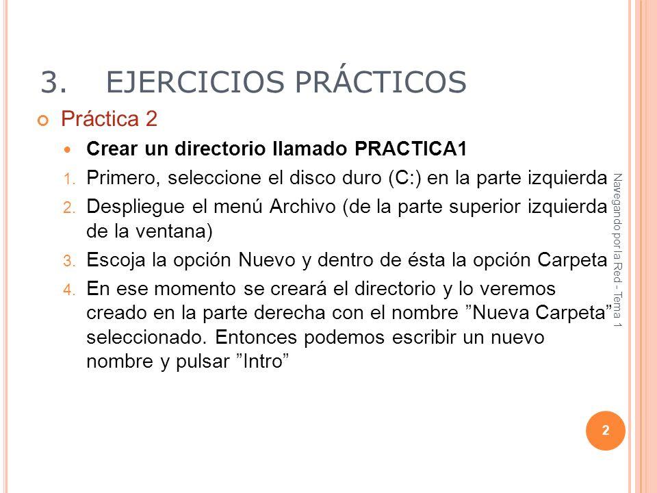 3.EJERCICIOS PRÁCTICOS Práctica 2 Crear un directorio llamado PRACTICA1 1. Primero, seleccione el disco duro (C:) en la parte izquierda 2. Despliegue