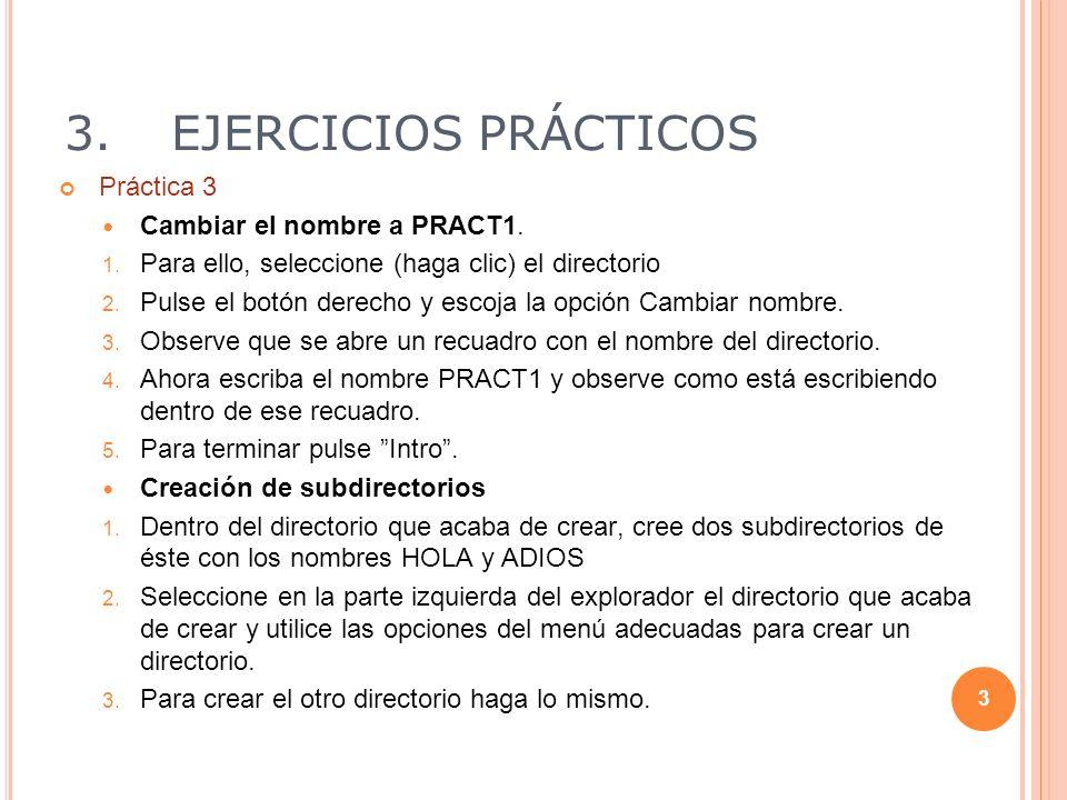 3.EJERCICIOS PRÁCTICOS Práctica 3 Cambiar el nombre a PRACT1. 1. Para ello, seleccione (haga clic) el directorio 2. Pulse el botón derecho y escoja la