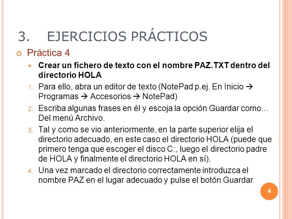 3.EJERCICIOS PRÁCTICOS Práctica 4 Crear un fichero de texto con el nombre PAZ.TXT dentro del directorio HOLA 1. Para ello, abra un editor de texto (No