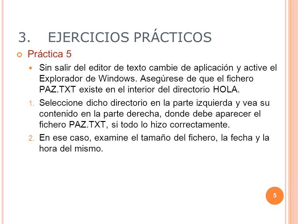 3.EJERCICIOS PRÁCTICOS Práctica 5 Sin salir del editor de texto cambie de aplicación y active el Explorador de Windows. Asegúrese de que el fichero PA
