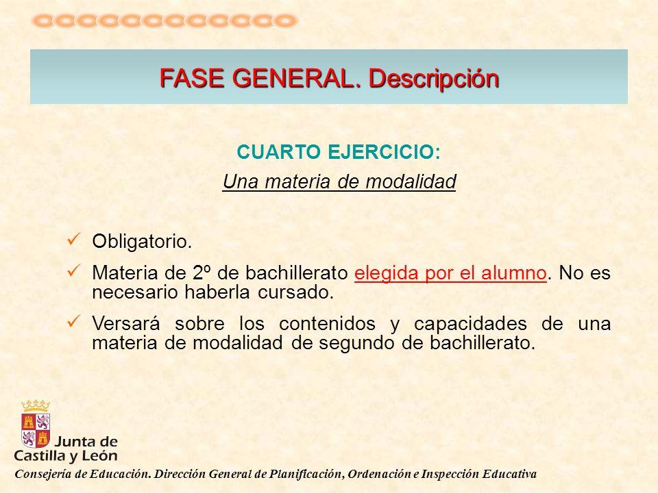 Consejería de Educación. Dirección General de Planificación, Ordenación e Inspección Educativa FASE GENERAL. Descripción CUARTO EJERCICIO: Una materia