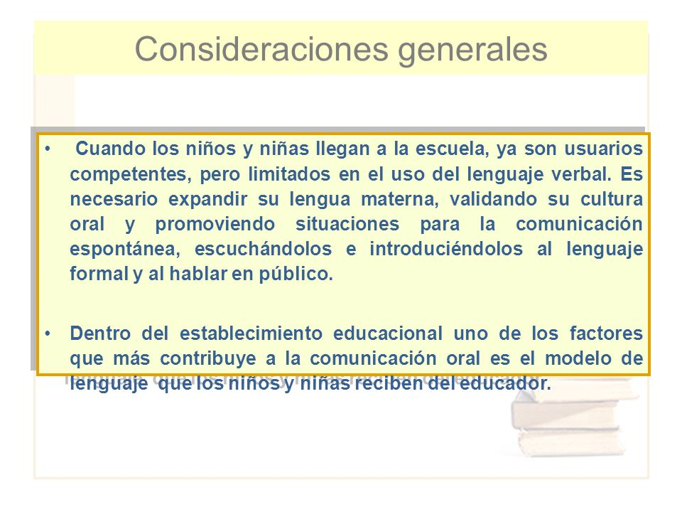Consideraciones generales Cuando los niños y niñas llegan a la escuela, ya son usuarios competentes, pero limitados en el uso del lenguaje verbal. Es