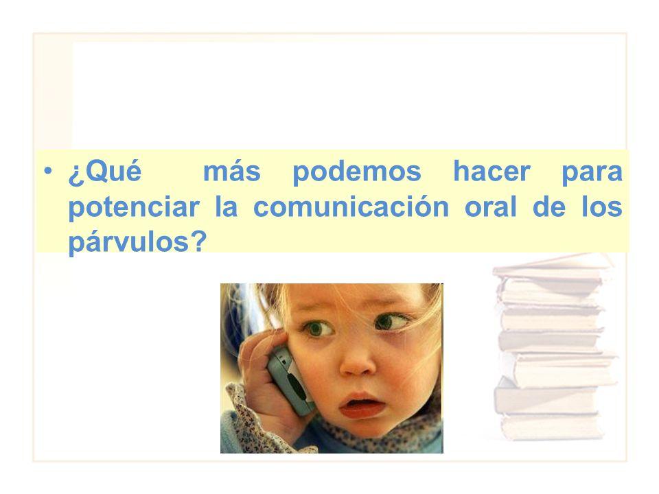 ¿Qué más podemos hacer para potenciar la comunicación oral de los párvulos?