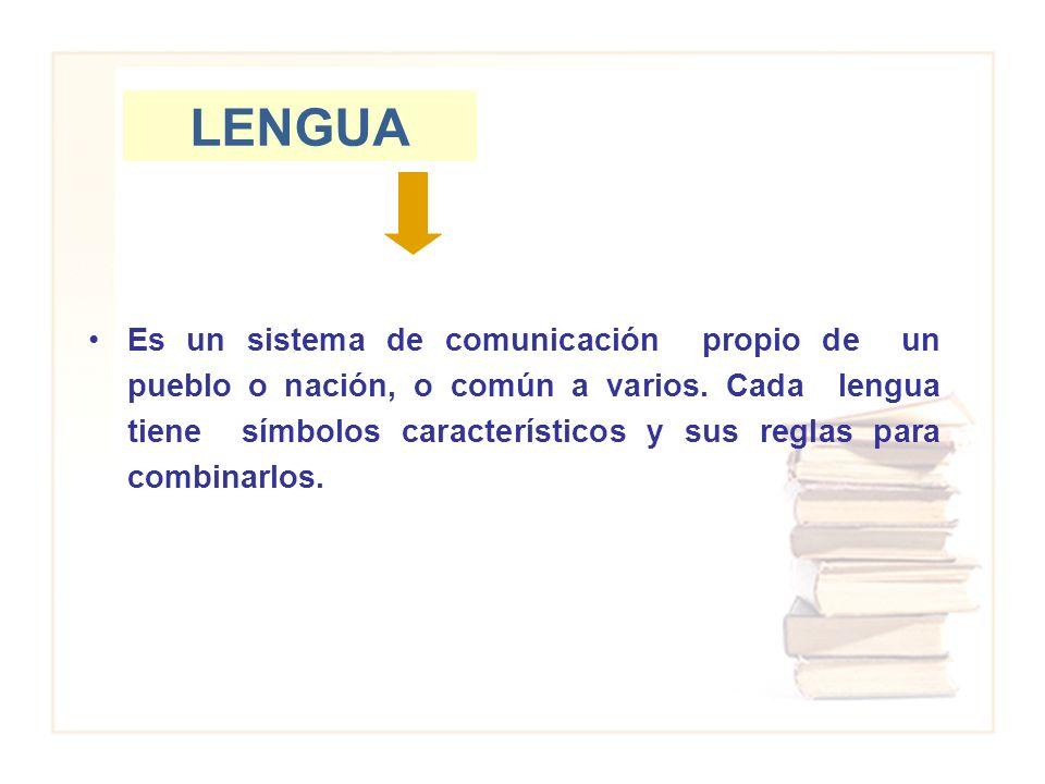 LENGUA Es un sistema de comunicación propio de un pueblo o nación, o común a varios. Cada lengua tiene símbolos característicos y sus reglas para comb