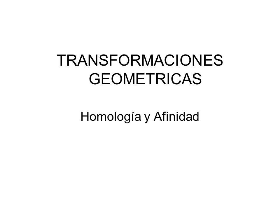 TRANSFORMACIONES GEOMETRICAS Homología y Afinidad