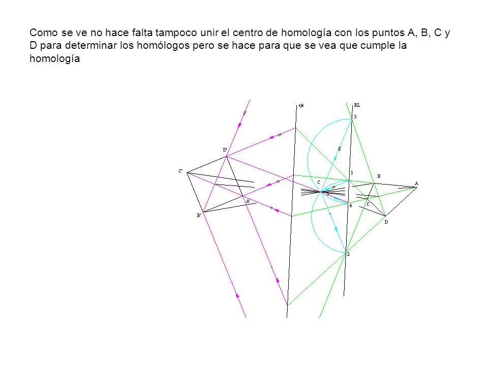 Como se ve no hace falta tampoco unir el centro de homología con los puntos A, B, C y D para determinar los homólogos pero se hace para que se vea que