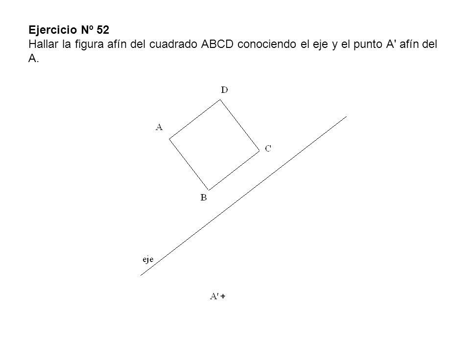 Ejercicio Nº 52 Hallar la figura afín del cuadrado ABCD conociendo el eje y el punto A' afín del A.